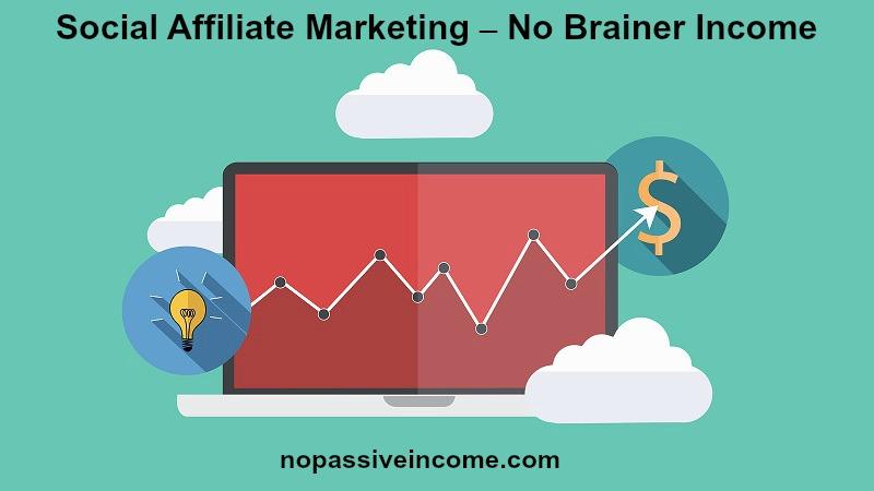Social Affiliate Marketing – No Brainer Income