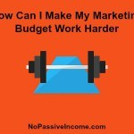 How Can I Make My Marketing Budget Work Harder?