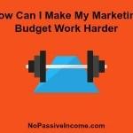 How Can I Make My Marketing Budget Work Harder?