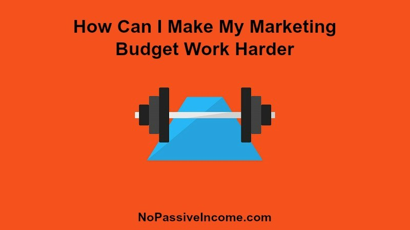 How Can I Make My Marketing Budget Work Harder