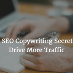 9 Effective SEO Copywriting Secrets That Will Drive More Traffic