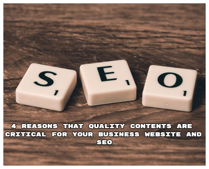 4 Reasons that Quality Contents are Critical for your Business Website and SEO